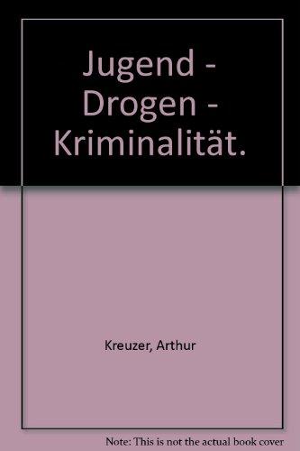 Jugend, Drogen, Kriminalität: Arthur Kreuzer