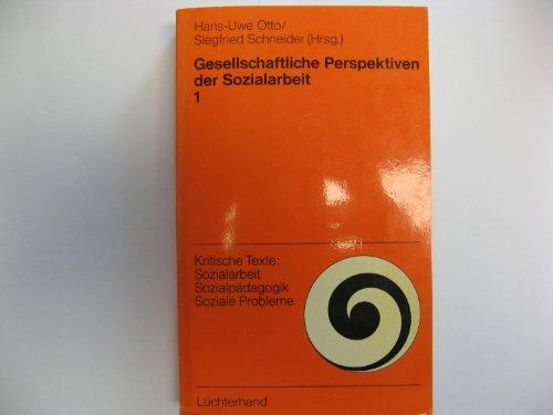 Gesellschaftliche Perspektiven der Sozialarbeit. Halbbd. 1