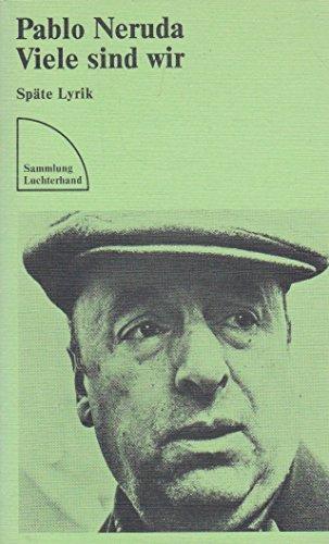 Viele sind wir - Späte Lyrik von: Neruda,Pablo