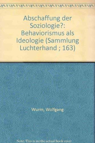 Abschaffung der Soziologie? : Behaviorismus als Ideologie.: Wolfgang Wurm