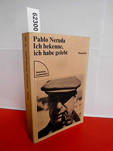 Ich bekenne ich habe gelebt : Memoiren.: Neruda, Pablo: