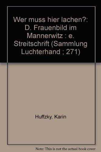 9783472612711: Wer muss hier lachen?: D. Frauenbild im Männerwitz : e. Streitschrift (Sammlung Luchterhand ; 271) (German Edition)