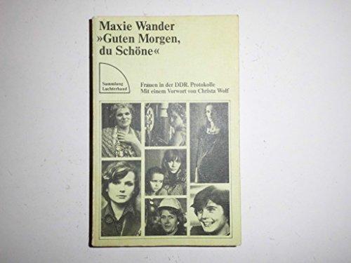 Guten Morgen, du Schöne. Frauen in der DDR. Protokolle. Mit einer Vorbemerkung der Verfasserin. Mit einem Vorwort von Christa Wolf. - (=Sammlung Luchterhand, SL 289). - Wander, Maxie