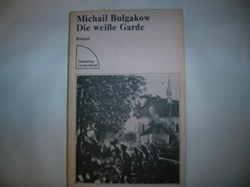 Die weisse Garde : Roman. Michail Bulgakow.: Bulgakov, Michail: