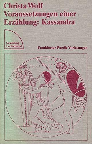 Voraussetzungen einer Erzählung: Kassandra : Frankfurter Poetik-Vorlesungen.: Wolf, Christa: