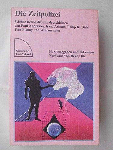 Die Zeitpolizei - Science-fiction-Kriminalgeschichten - Oth, Rene (HRSG) / Anderson, Poul / Asimov, Issac / Dick, Philip K. / Reamy, Tom / Tenn, William