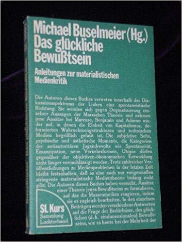 Das glückliche Bewußtsein. Anleitungen zur materialistischen Medienkritik.: Buselmeier, Michael (Hg.).