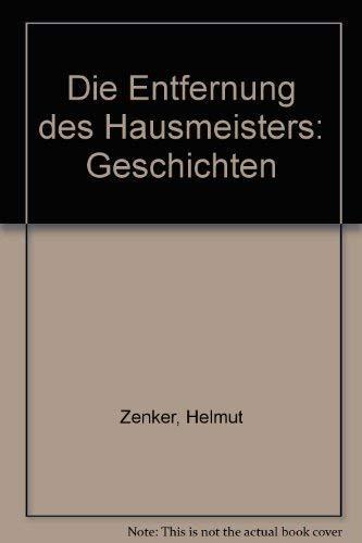 Die Entfernung des Hausmeisters. Geschichten.: Zenker, Helmut;