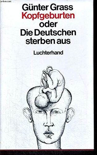 Kopfgeburten: Oder, Die Deutschen sterben aus (German Edition) (3472865202) by Gunter Grass