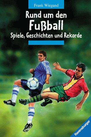 9783473345809: Rund um den Fussball. Spiele, Geschichten und Rekorde. Mit neuer Rechtschreibung