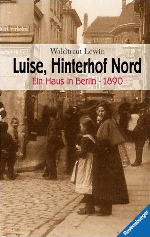 9783473351862: Luise, Hinterhof Nord: Ein Haus in Berlin 1890 (Ravensburger junge Reihe) (German Edition)