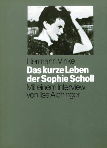 Das kurze Leben der Sophie Scholl / Hermann Vinke. Mit e. Interview von Ilse Aichinger. [Fotos u. Zeichn.: Inge Aicher-Scholl] - Vinke, Hermann