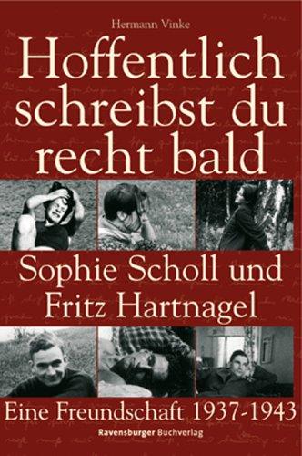 Hoffentlich schreibst du recht bald - Sophie Scholl und Fritz Hartnagel: eine Freundschaft 1937 - 1943 - Vinke, Hermann - Vinke, Hermann