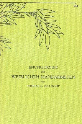 Encyklopaedie der weiblichen Handarbeiten.: Dillmont, Therese de: