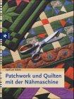 Patchwork und Quilten mit der Nähmaschine: Mayr, Bernadette und