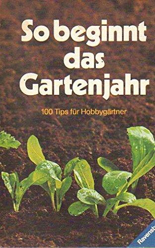 So beginnt das Gartenjahr. 100 Tips für