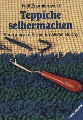Teppiche selbermchen, Anleitungen für ein kreatives Hobby: Znamierowski, Nell