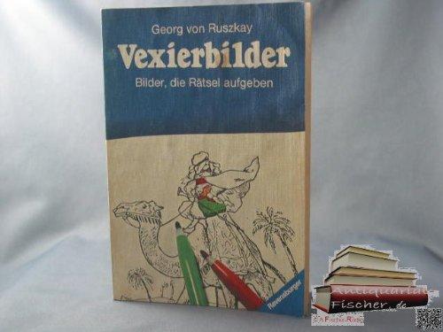 Vexierbilder. Bilder, die Rätsel aufgeben.: Ruszkay, Georg von