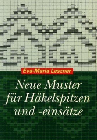 Neue Muster für Häkelspitzen und -einsätze.: Eva-Maria Leszner
