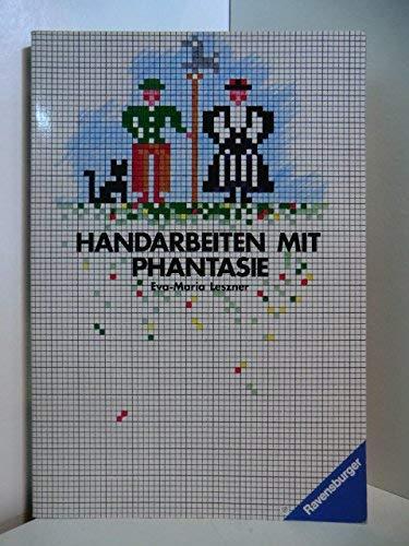Handarbeiten mit Phantasie.: Eva-Maria Leszner