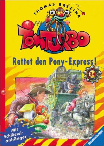Tom Turbo, Bd.34, Rettet den Pony-Express! - Brezina, Thomas; Bayer, Robert (Rooobert).