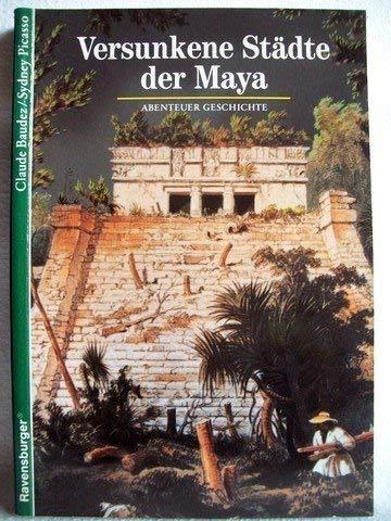 Abenteuer Geschichte X. Versunkene Städte der Maya.: Baudez, Claude/ Picasso,