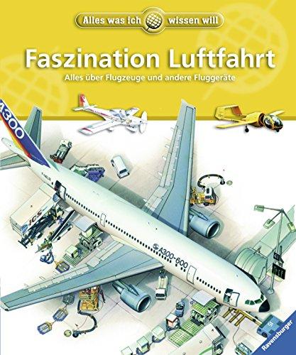 9783473551309: Alles was ich wissen will. Faszination Luftfahrt: Alles über Flugzeuge und andere Fluggeräte
