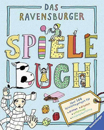 9783473553082: Das Ravensburger Spielebuch: Über 100 Spielanregungen für drinnen, draußen, unterwegs, Kindergeburtstag