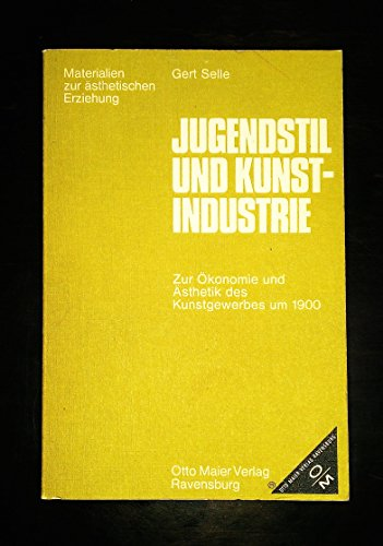 Jugendstil und Kunstindustrie. Zur Ökonomie und Ästhetik des Kunstgewerbes um 1900.