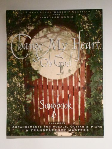 Change My Heart, Oh God Songbook : 15 Best Loved Worship Classics from Vineyard Music {Includes} ...