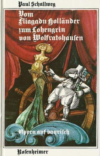 9783475522062: Vom Fliagadn Holländer zum Lohengrin von Wolfratshausen: Opern auf bayr (Rosenheimer Raritäten) (German Edition)