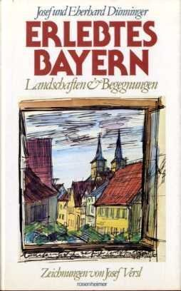 Erlebtes Bayern: Landschaften Und Begegnungen: Dunninger, Josef; Dunninger,