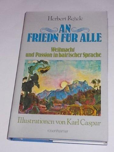 9783475522635: An Friedn für alle: Weihnacht und Passion in bairischer Sprache (Rosenheimer Raritäten) (German Edition)