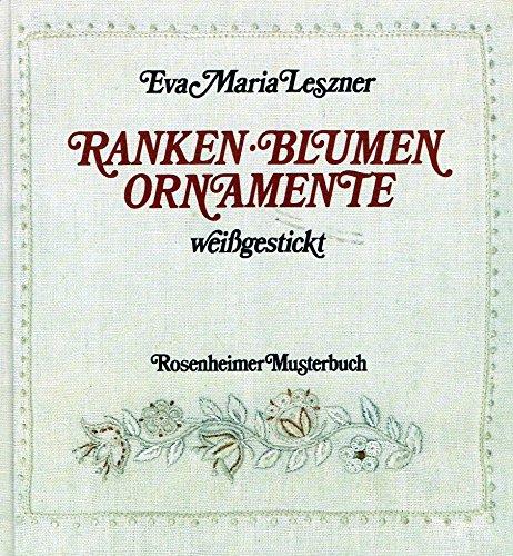Ranken, Blumen, Ornamente weißgestickt: Leszner, Eva Maria