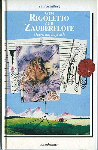 9783475526152: Vom Rigoletto zur Zauberflote: Opern auf bayrisch