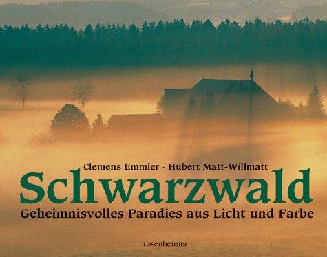 Schwarzwald: Geheimnisvolles Paradies aus Licht und Farbe.: Hubert, Matt-Willmatt und