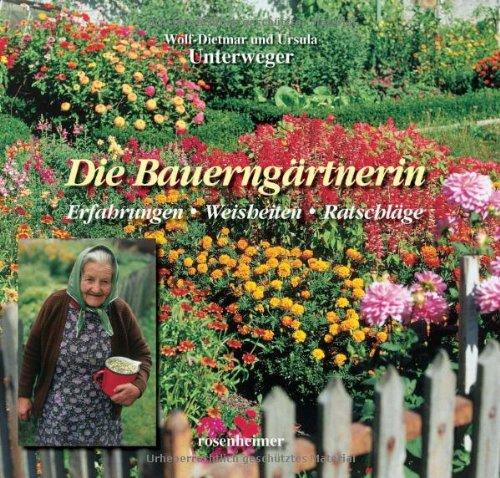 9783475537523: Die Bauerngärtnerin. Erfahrungen - Weisheiten - Ratschläge: Erfahrungen - Ratschläge - Weisheiten