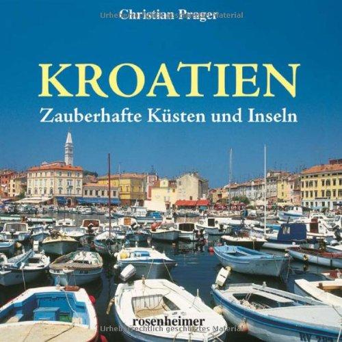 Kroatien. Zauberhafte Küsten und Inseln - Prager, Christian