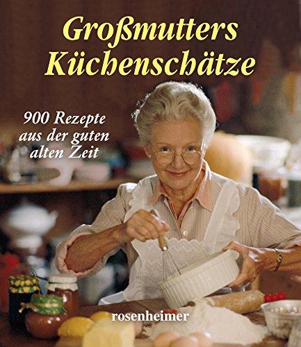 Großmutters Küchenschätze: 900 Rezepte aus der guten: Julie Lutz