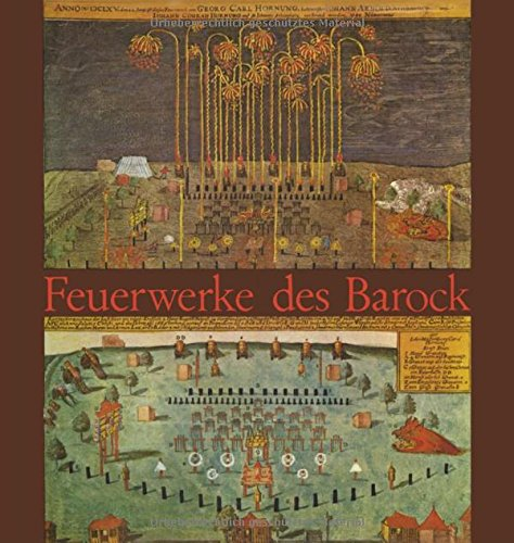 Feuerwerke des Barock. Studien zum öffentlichen Fest und seiner literarischen Deutung vom 16. ...