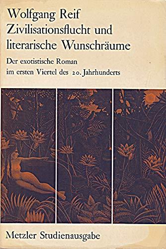 9783476003096: Zivilisationsflucht und literarische Wunschräume: Der exotistische Roman im ersten Viertel des 20. Jahrhunderts (Metzler Studienausgabe)