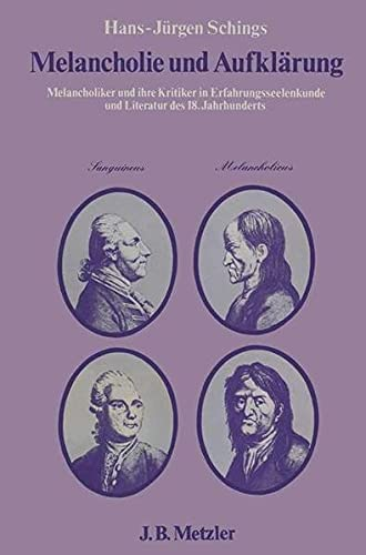 9783476003546: Melancholie und Aufklärung: Melancholiker und ihre Kritiker in Erfahrungsseelenkunde und Literatur des 18. Jahrhunderts