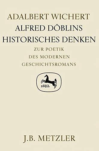 Alfred Döblins historisches Denken. Zur Poetik des modernen Geschichtsromans: Wichert, Adalbert