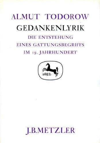 GEDANKENLYRIK Die Entstehung eines Gattungsbegriffes im 19. Jahrhundert.: Todorow, Almut