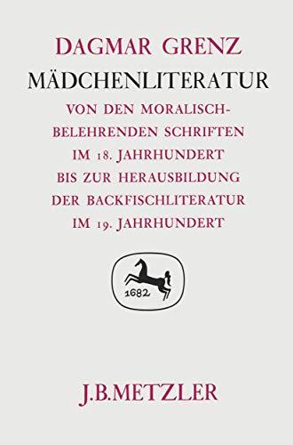 MAEDCHENLITERATUR Von den moralisch-belehrenden Schriften im 18. Jahrhundert bis zur Herausbildung ...