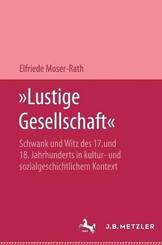 """9783476005533: """"Lustige Gesellschaft"""": Schwank und Witz des 17. und 18. Jahrhunderts in kultur- und sozialgeschichtlichem Kontext"""