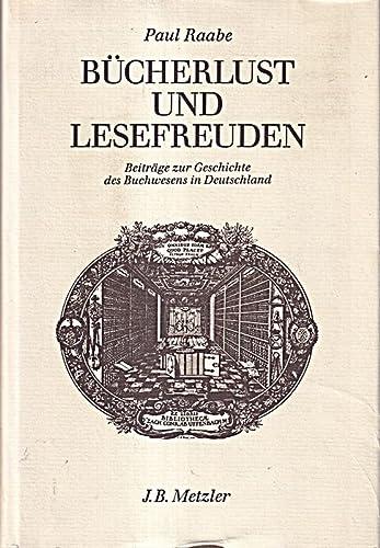 9783476005564: Bücherlust und Lesefreuden: Beiträge zur Geschichte des Buchwesens im 18. und frühen 19. Jahrhundert (German Edition)