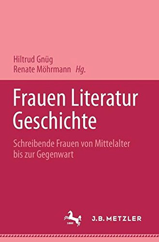 Frauen Literatur Geschichte: Schreibende Frauen vom Mittelalter bis zur Gegenwart. - Gnüg, Hiltrud und Renate Möhrmann