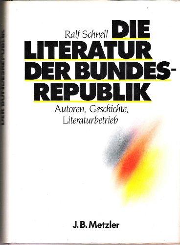 Die Literatur Der Bundesrepublik: Autoren, Geschichte, Literaturbetrieb: Schnell, Ralf