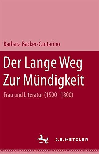 DER LANGE WEG ZUR MUENDIGKEIT Frau und Literatur (1500-1800): Becker-Cantarion, Barbara